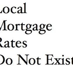 Local Mortgage Rates Do Not Exist