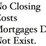 No Closing Costs Mortgages Do Not Exist