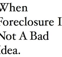 When Foreclosure Is Not A Bad Idea
