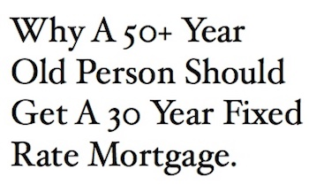 Why A 50 Year Old Person Should Get A 30 Year Fixed Rate Mortgage