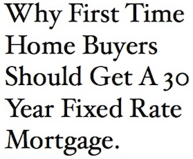 Why First Time Home Buyers Should Get A 30 Year Fixed Rate Mortgage