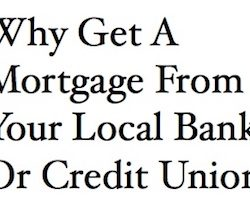 Why Get A Mortgage From Your Local Bank Or Credit Union