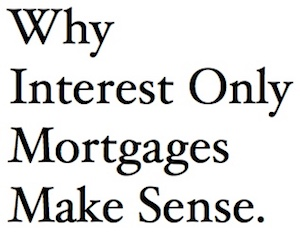 Why Interest Only Mortgages Make Sense