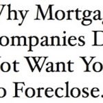 Why Mortgage Companies Do Not Want You To Foreclose