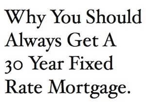 Why You Should Always Get A 30 Year Fixed Rate Mortgage