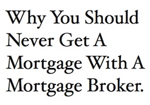 Why You Should Never Get A Mortgage With A Mortgage Broker