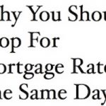 Why You Should Shop For Mortgage Rates The Same Day