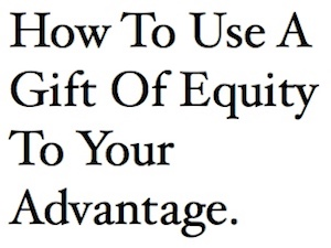 How To Use A Gift Of Equity To Your Advantage