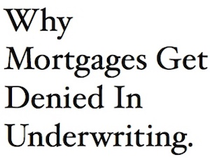 Why Mortgages Get Denied In Underwriting