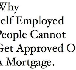 Why Self Employed People Cannot Get Approved On A Mortgage