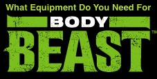 What Equipment Do You Need For Body Beast