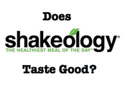 Does Shakeology Taste Good