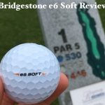 Bridgestone e6 Soft Golf Ball Review