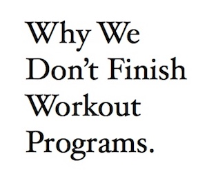 Why We Dont Finish Workout Programs